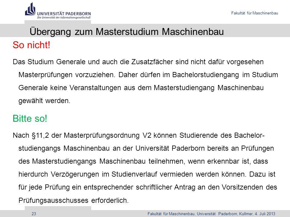 Fakultät für Maschinenbau Fakultät für Maschinenbau, Universität Paderborn, Kullmer, 4. Juli 201323 Übergang zum Masterstudium Maschinenbau So nicht!