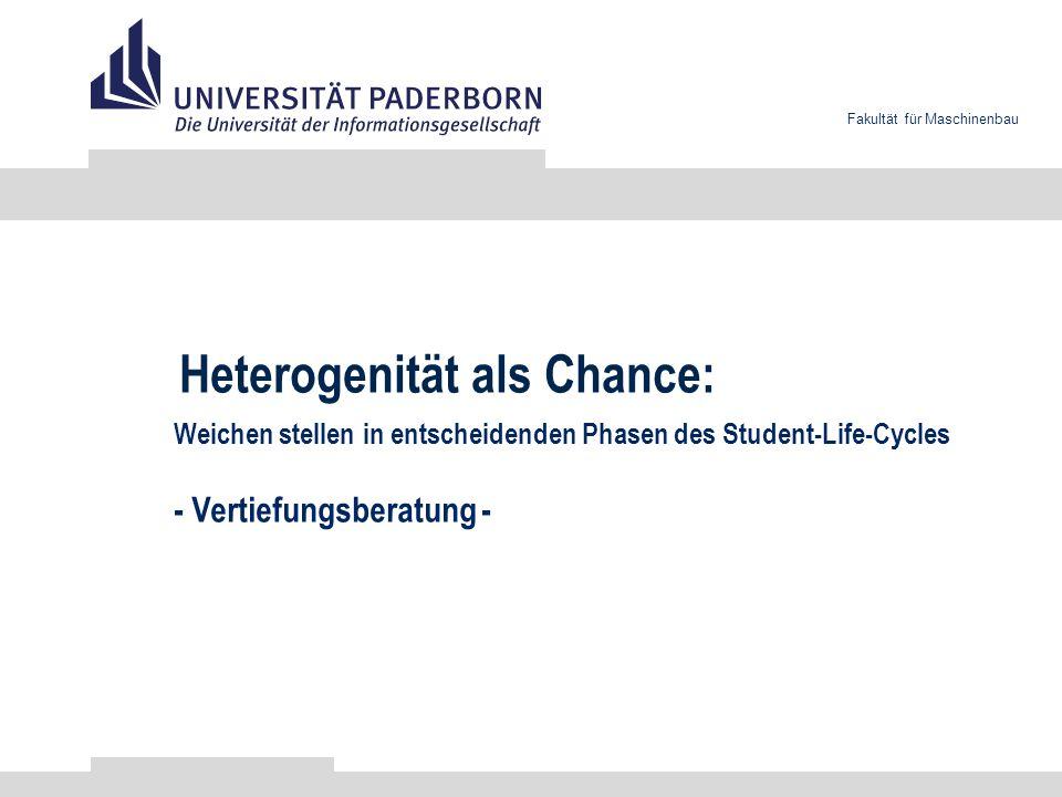 Fakultät für Maschinenbau Heterogenität als Chance: Weichen stellen in entscheidenden Phasen des Student-Life-Cycles - Vertiefungsberatung -