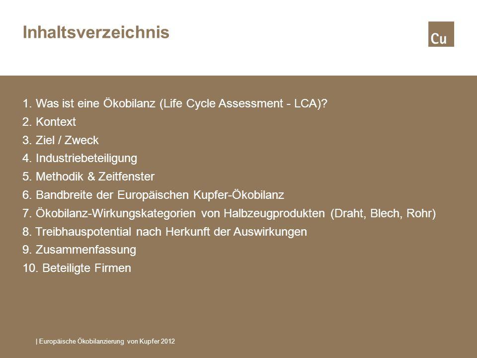 Inhaltsverzeichnis | Europäische Ökobilanzierung von Kupfer 2012 1. Was ist eine Ökobilanz (Life Cycle Assessment - LCA)? 2. Kontext 3. Ziel / Zweck 4