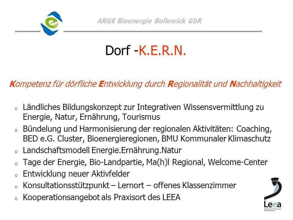 ARGE Bioenergie Bollewick GbR Dorf -K.E.R.N. Kompetenz für dörfliche Entwicklung durch Regionalität und Nachhaltigkeit o o Ländliches Bildungskonzept