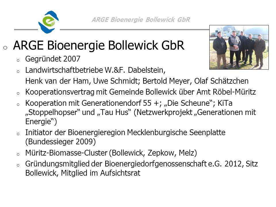 ARGE Bioenergie Bollewick GbR o o ARGE Bioenergie Bollewick GbR o o Gegründet 2007 o o Landwirtschaftbetriebe W.&F. Dabelstein, Henk van der Ham, Uwe