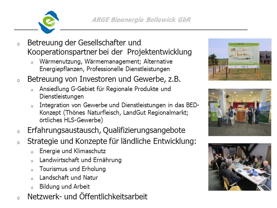 ARGE Bioenergie Bollewick GbR o o Betreuung der Gesellschafter und Kooperationspartner bei der Projektentwicklung o o Wärmenutzung, Wärmemanagement; A