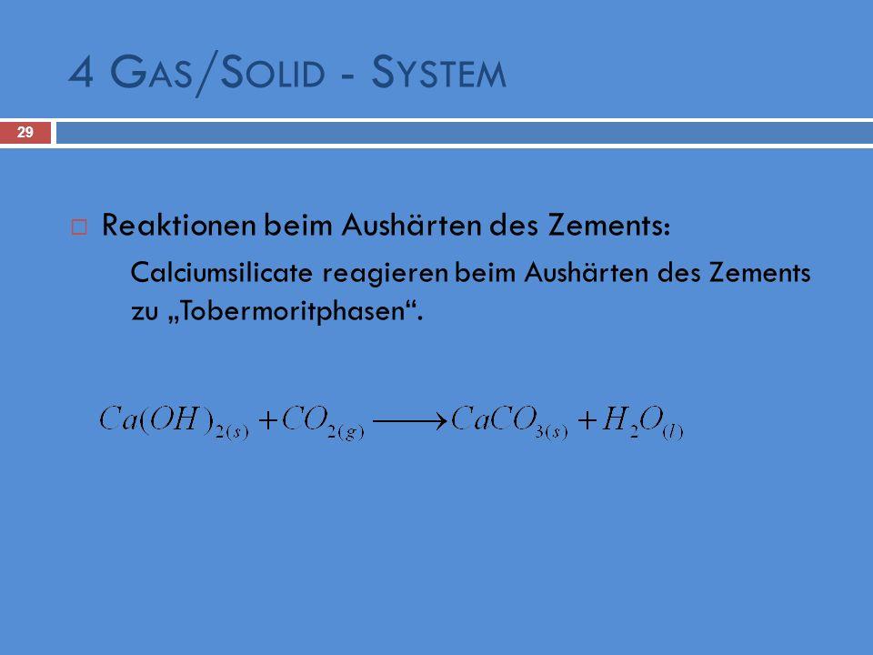 4 G AS /S OLID - S YSTEM 29 Reaktionen beim Aushärten des Zements: Calciumsilicate reagieren beim Aushärten des Zements zu Tobermoritphasen.