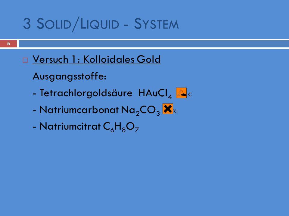 3 S OLID /L IQUID - S YSTEM 5 Versuch 1: Kolloidales Gold Ausgangsstoffe: - Tetrachlorgoldsäure HAuCl 4 C - Natriumcarbonat Na 2 CO 3 Xi - Natriumcitr