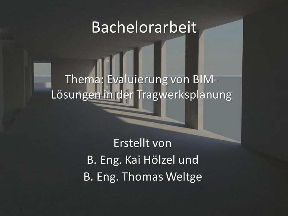 Thema: Evaluierung von BIM- Lösungen in der Tragwerksplanung Erstellt von B.
