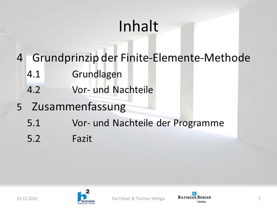 Inhalt 4Grundprinzip der Finite-Elemente-Methode 4.1Grundlagen 4.2Vor- und Nachteile 5 Zusammenfassung 5.1Vor- und Nachteile der Programme 5.2Fazit 15.11.2012Kai Hölzel & Thomas Weltge3