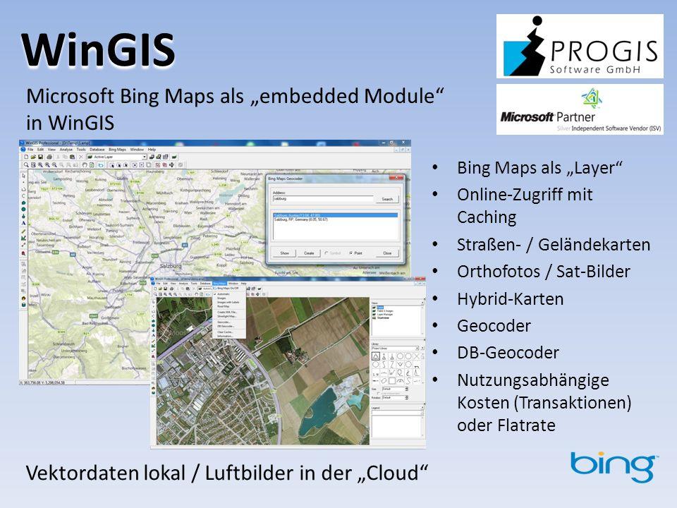 WinGIS Bing Maps als Layer Online-Zugriff mit Caching Straßen- / Geländekarten Orthofotos / Sat-Bilder Hybrid-Karten Geocoder DB-Geocoder Nutzungsabhängige Kosten (Transaktionen) oder Flatrate Microsoft Bing Maps als embedded Module in WinGIS Vektordaten lokal / Luftbilder in der Cloud