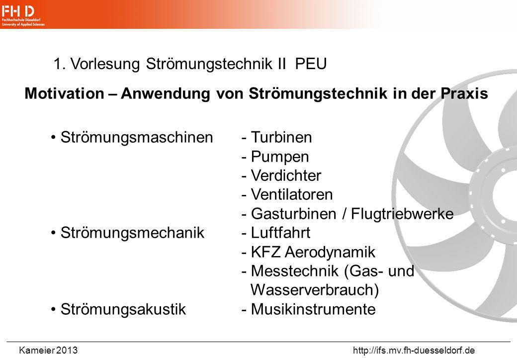 Kameier 2013 http://ifs.mv.fh-duesseldorf.de Vorlesung 1 Einführung und Was ist ein Ventilator? Praktikum 1: Ähnlichkeitstheorie (Energieersparnis und