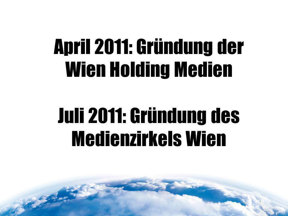 April 2011: Gründung der Wien Holding Medien Juli 2011: Gründung des Medienzirkels Wien 19