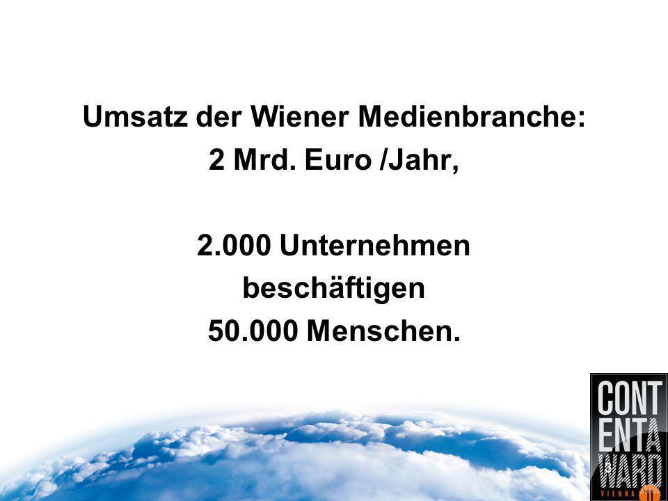 Umsatz der Wiener Medienbranche: 2 Mrd. Euro /Jahr, 2.000 Unternehmen beschäftigen 50.000 Menschen.