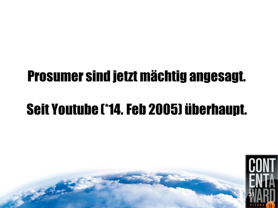 Prosumer sind jetzt mächtig angesagt. Seit Youtube (*14. Feb 2005) überhaupt. 31