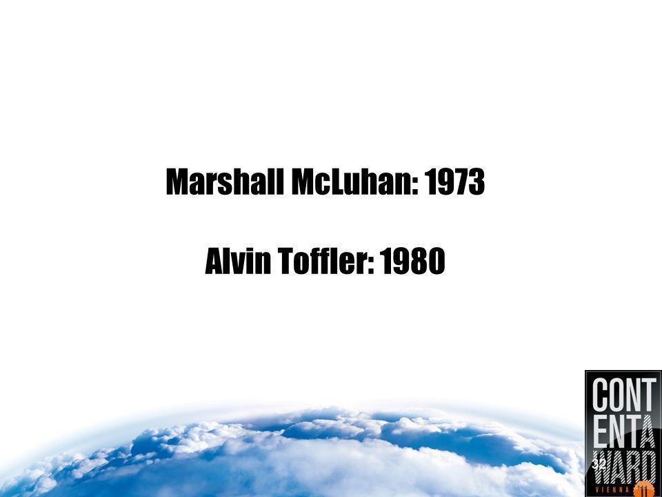 Marshall McLuhan: 1973 Alvin Toffler: 1980 32