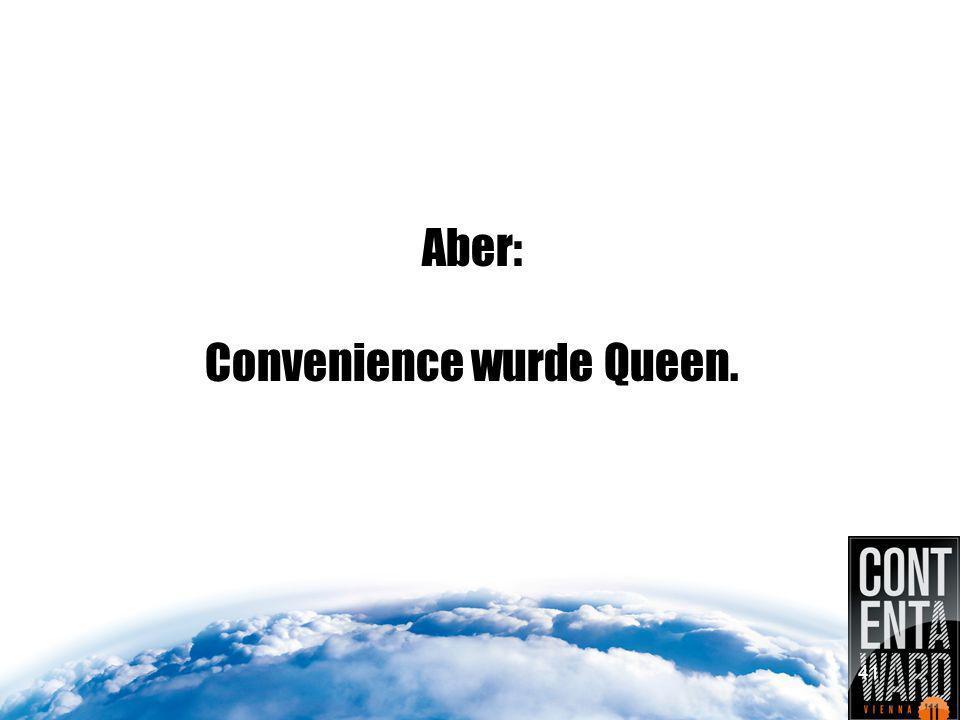 Aber: Convenience wurde Queen. 41