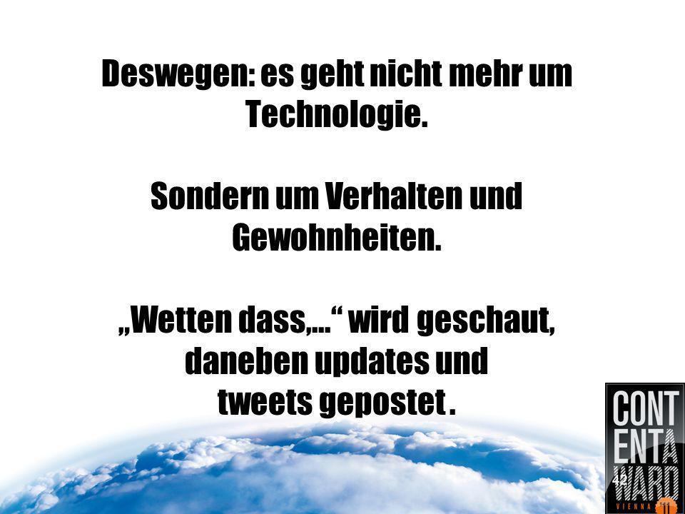 Deswegen: es geht nicht mehr um Technologie. Sondern um Verhalten und Gewohnheiten.