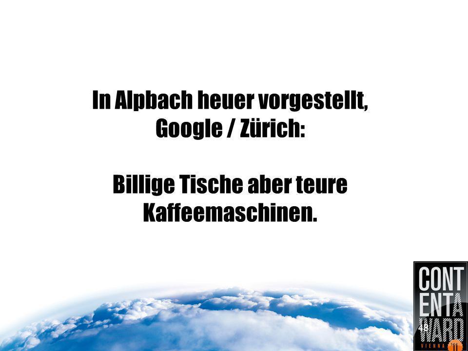 In Alpbach heuer vorgestellt, Google / Zürich: Billige Tische aber teure Kaffeemaschinen. 48