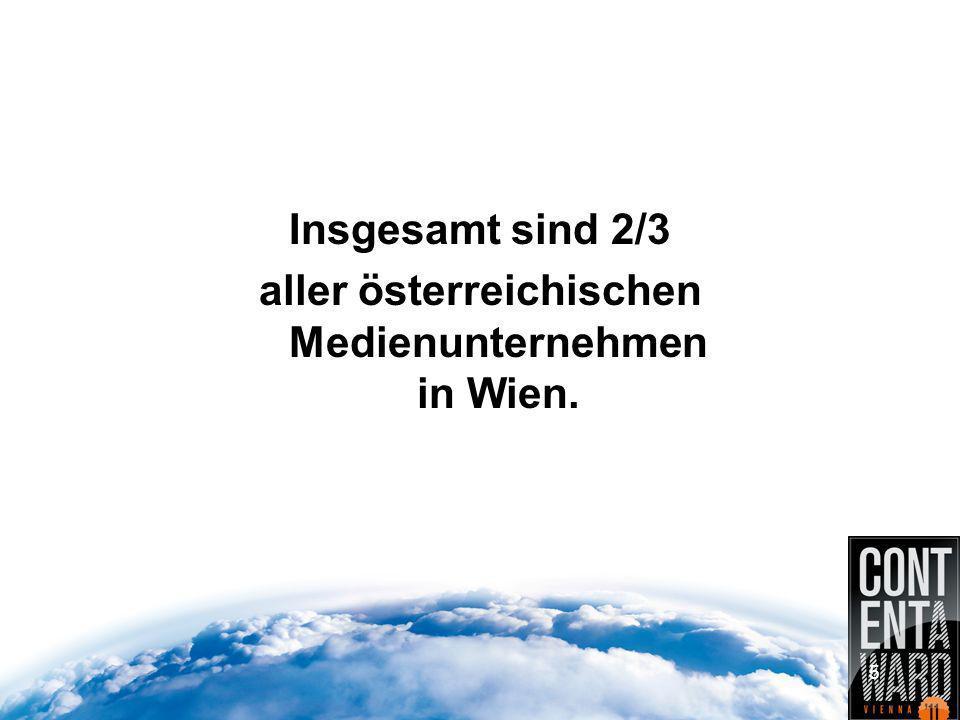 Insgesamt sind 2/3 aller österreichischen Medienunternehmen in Wien. 5
