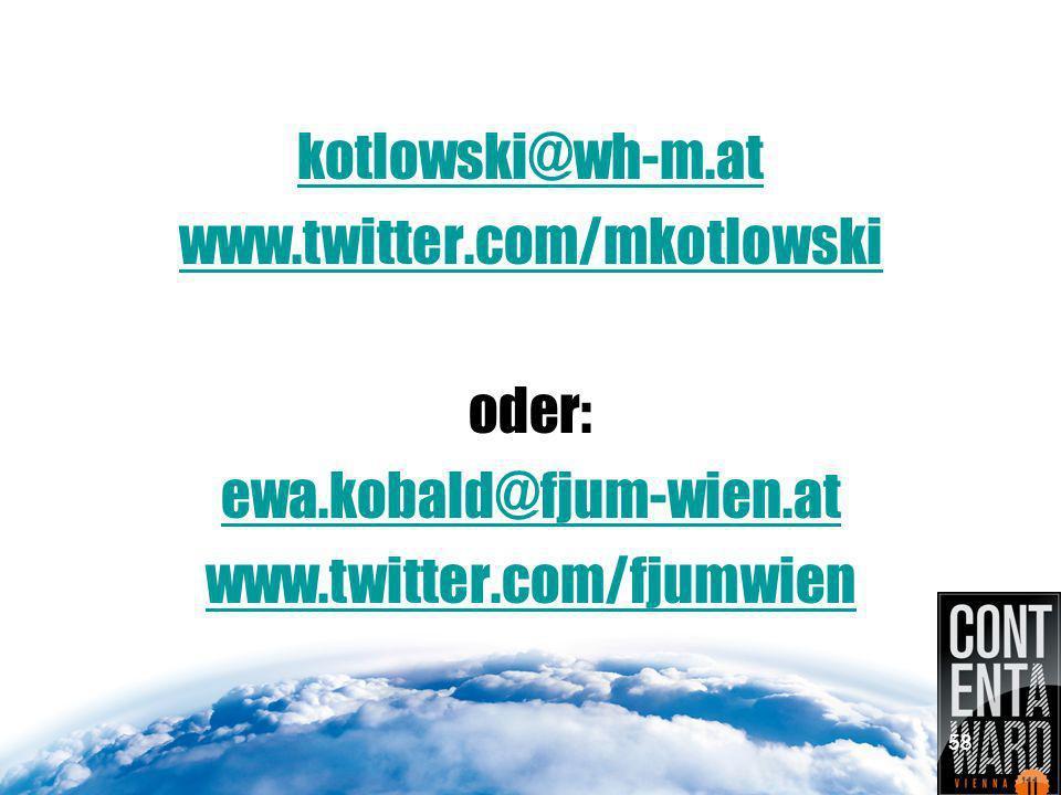 kotlowski@wh-m.at www.twitter.com/mkotlowski oder: ewa.kobald@fjum-wien.at www.twitter.com/fjumwien 58
