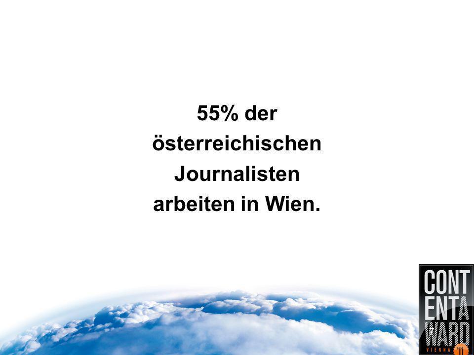55% der österreichischen Journalisten arbeiten in Wien. 7