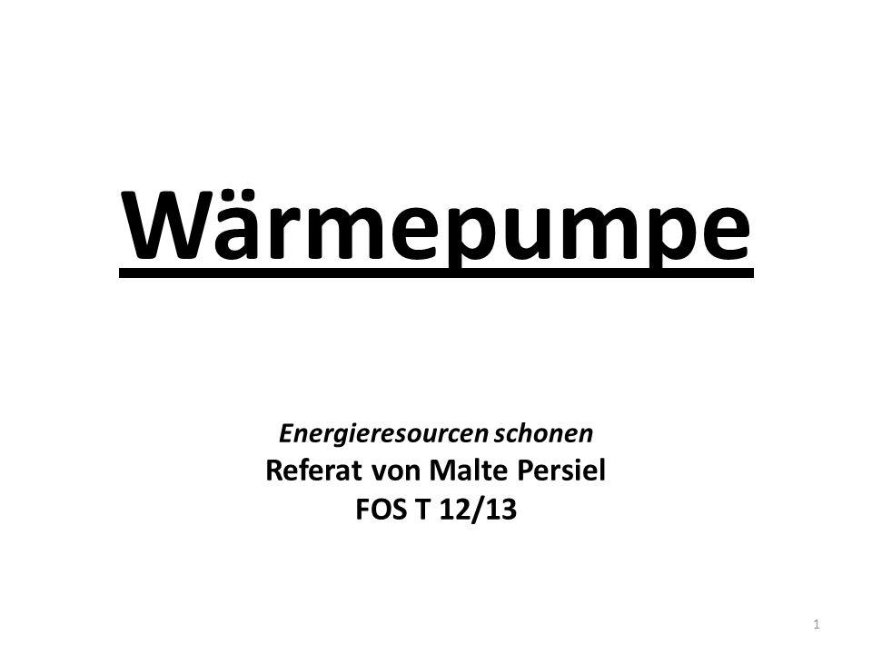Wärmepumpe Energieresourcen schonen Referat von Malte Persiel FOS T 12/13 1