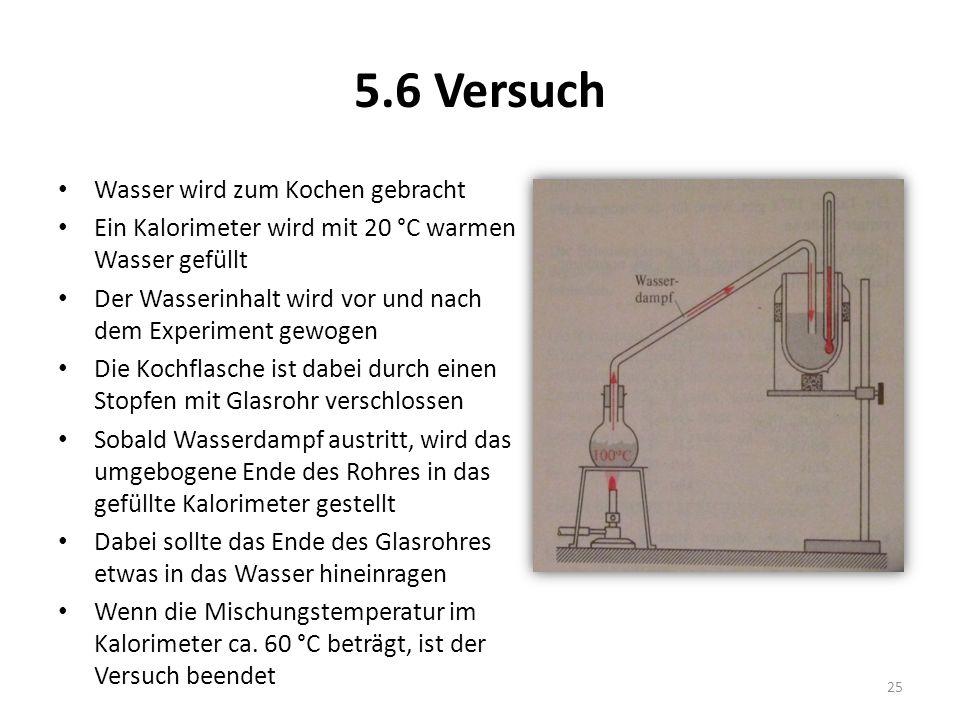5.6 Versuch Wasser wird zum Kochen gebracht Ein Kalorimeter wird mit 20 °C warmen Wasser gefüllt Der Wasserinhalt wird vor und nach dem Experiment gew
