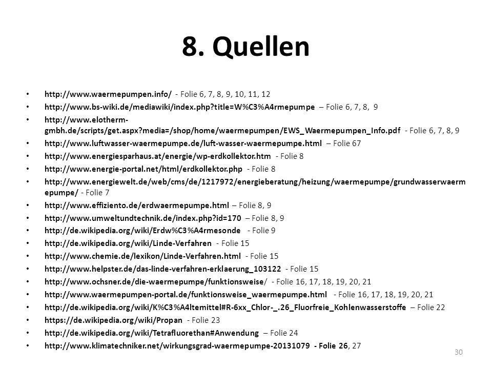 8. Quellen http://www.waermepumpen.info/ - Folie 6, 7, 8, 9, 10, 11, 12 http://www.bs-wiki.de/mediawiki/index.php?title=W%C3%A4rmepumpe – Folie 6, 7,