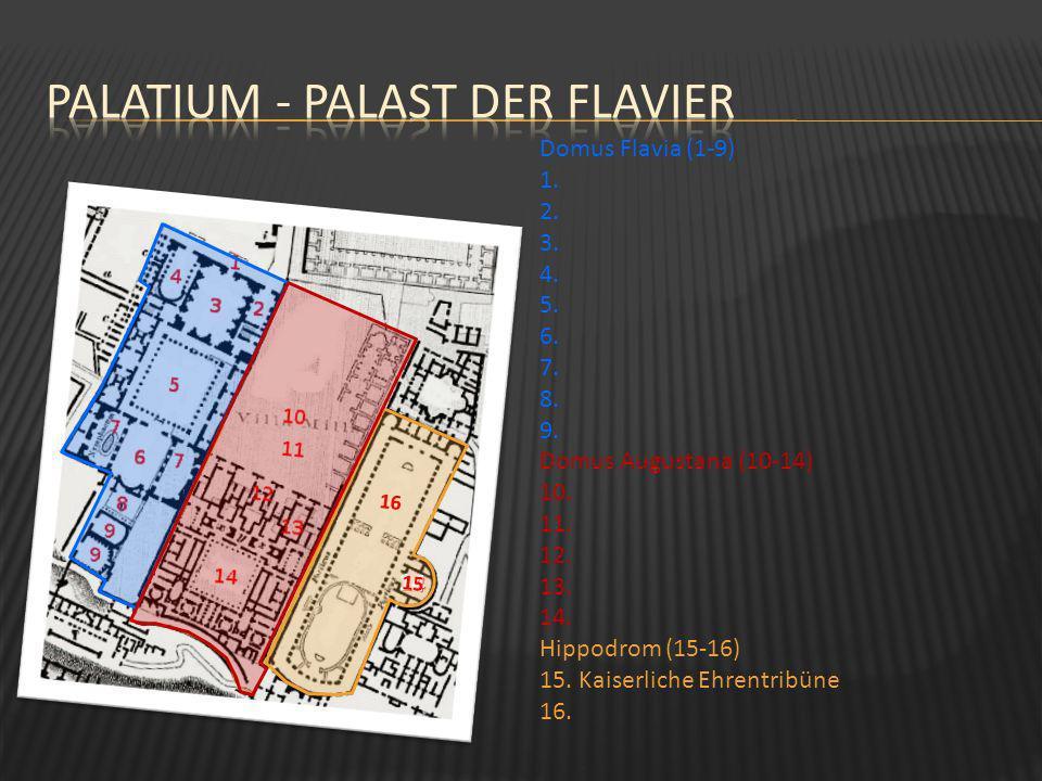 Domus Flavia (1-9) 1. 2. 3. 4. 5. 6. 7. 8. 9. Domus Augustana (10-14) 10. 11. 12. 13. 14. Hippodrom (15-16) 15. Kaiserliche Ehrentribüne 16. 14 15 16