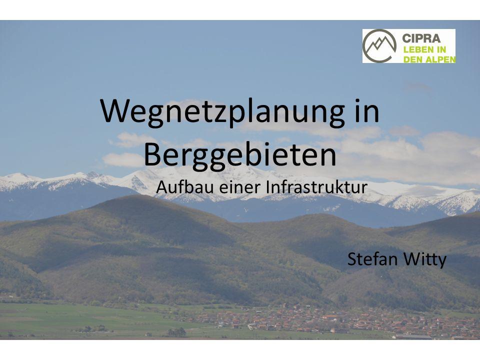 Wegnetzplanung in Berggebieten Aufbau einer Infrastruktur Stefan Witty