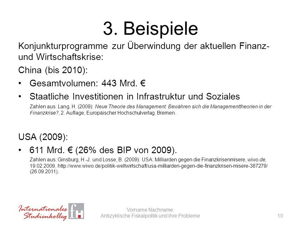 3. Beispiele Konjunkturprogramme zur Überwindung der aktuellen Finanz- und Wirtschaftskrise: China (bis 2010): Gesamtvolumen: 443 Mrd. Staatliche Inve
