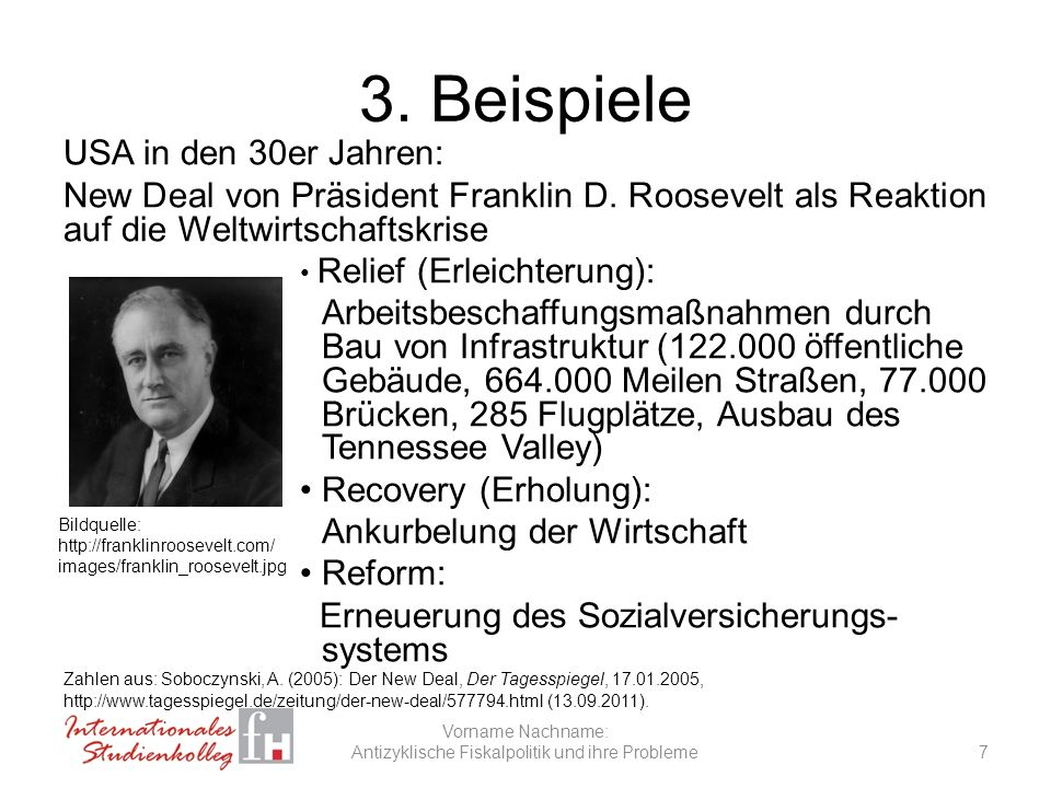 3. Beispiele USA in den 30er Jahren: New Deal von Präsident Franklin D. Roosevelt als Reaktion auf die Weltwirtschaftskrise Relief (Erleichterung): Ar
