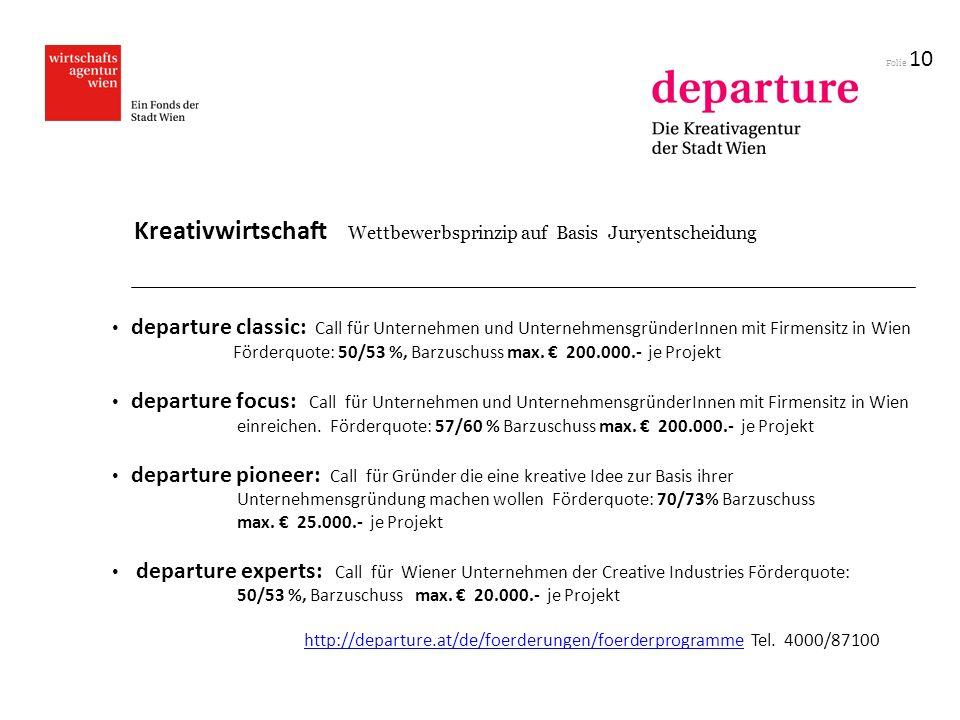 Folie 10 departure classic: Call für Unternehmen und UnternehmensgründerInnen mit Firmensitz in Wien Förderquote: 50/53 %, Barzuschuss max. 200.000.-