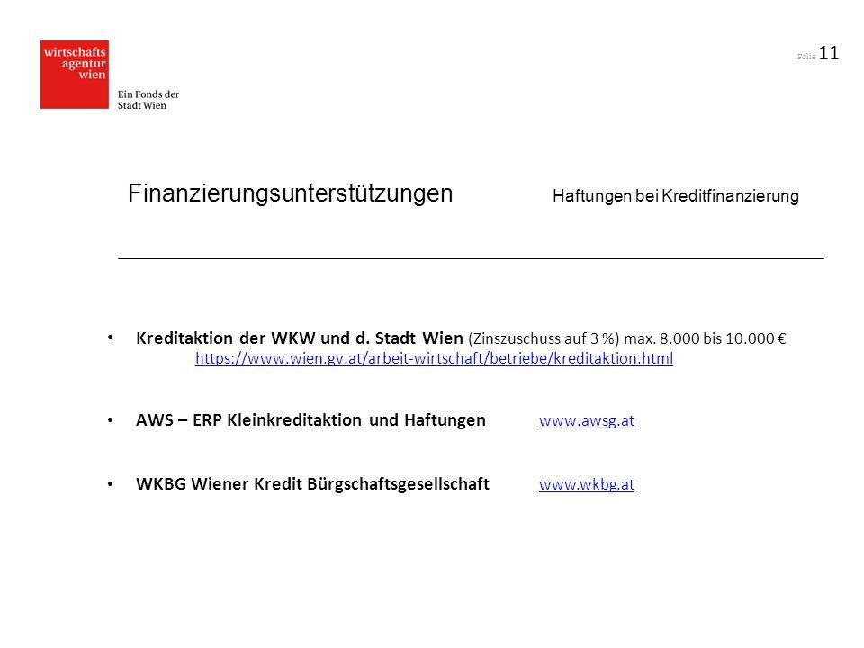 Folie 11 Finanzierungsunterstützungen Haftungen bei Kreditfinanzierung Kreditaktion der WKW und d. Stadt Wien (Zinszuschuss auf 3 %) max. 8.000 bis 10