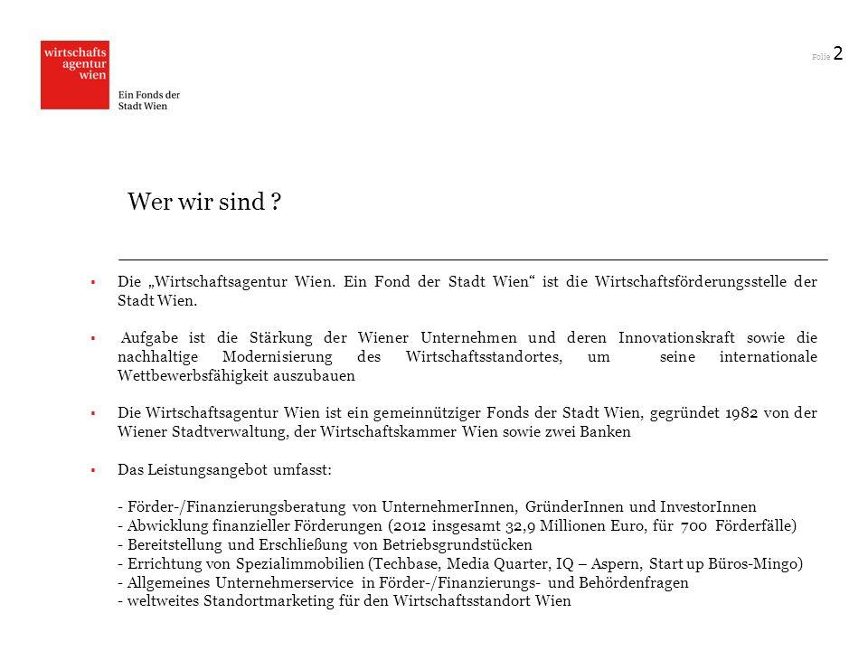 Folie 2 Wer wir sind ? Die Wirtschaftsagentur Wien. Ein Fond der Stadt Wien ist die Wirtschaftsförderungsstelle der Stadt Wien. Aufgabe ist die Stärku