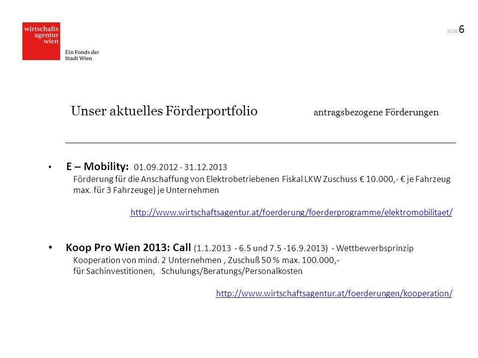 Folie 6 E – Mobility: 01.09.2012 - 31.12.2013 Förderung für die Anschaffung von Elektrobetriebenen Fiskal LKW Zuschuss 10.000,- je Fahrzeug max. für 3