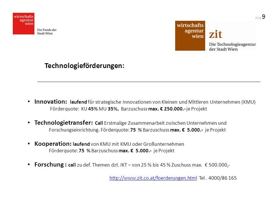 Folie 9 Innovation: laufend für strategische Innovationen von Kleinen und Mittleren Unternehmen (KMU) Förderquote: KU 45% MU 35%, Barzuschuss max. 250