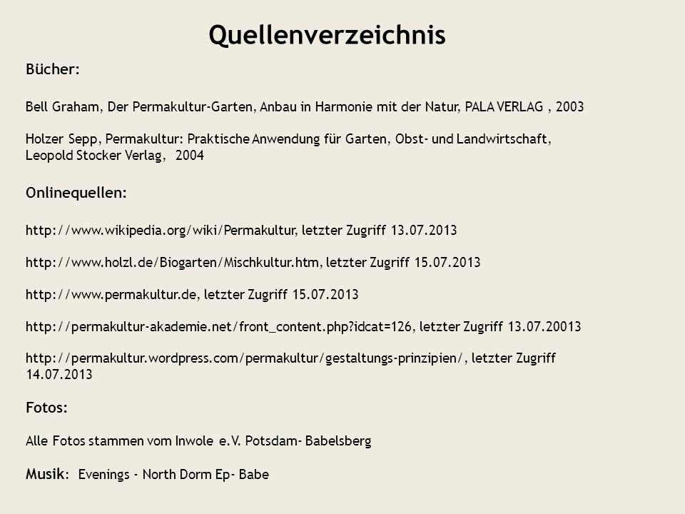 Quellenverzeichnis Bücher: Bell Graham, Der Permakultur-Garten, Anbau in Harmonie mit der Natur, PALA VERLAG, 2003 Holzer Sepp, Permakultur: Praktisch