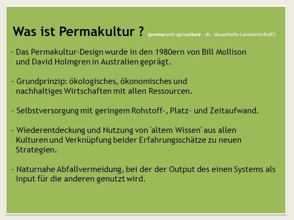 Was ist Permakultur ? (permanent agriculture - dt. 'dauerhafte Landwirtschaft') - Das Permakultur-Design wurde in den 1980ern von Bill Mollison und Da