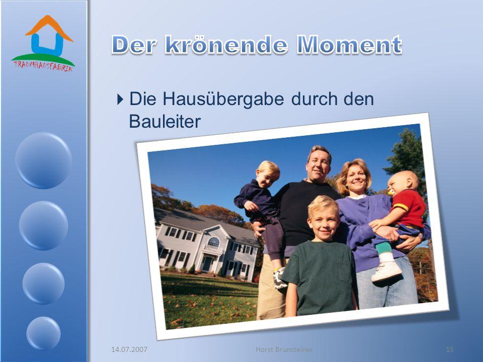 Die Hausübergabe durch den Bauleiter 14.07.2007Horst Brunsteiner15