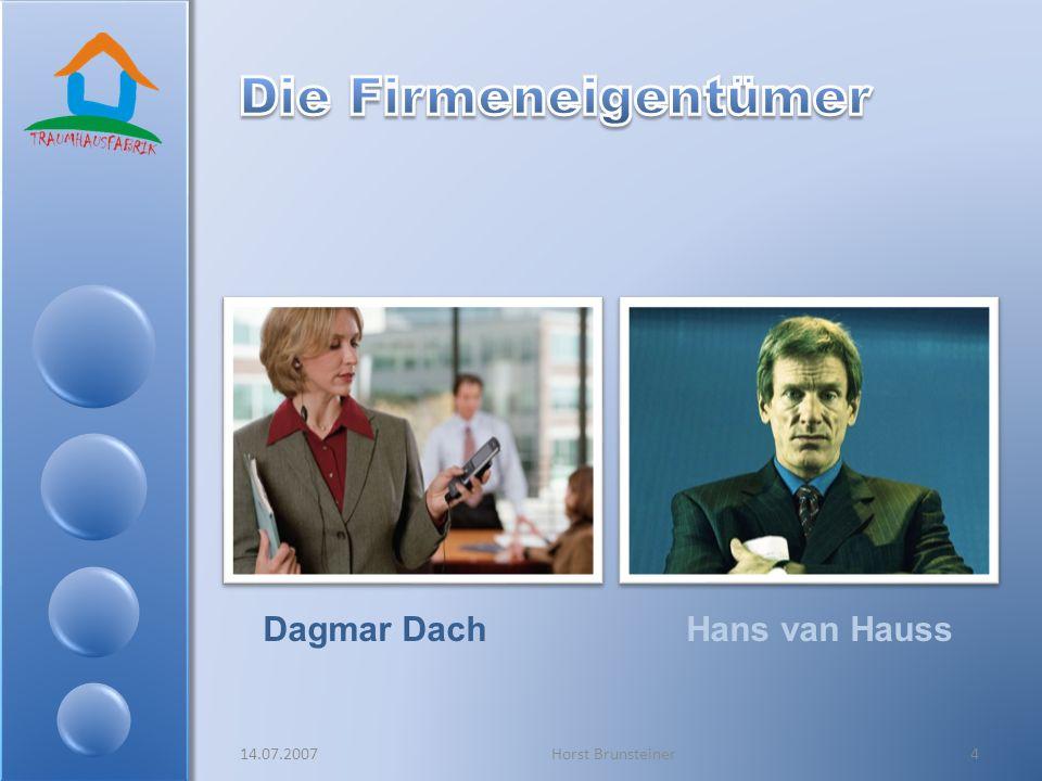 14.07.2007Horst Brunsteiner4 Dagmar DachHans van Hauss