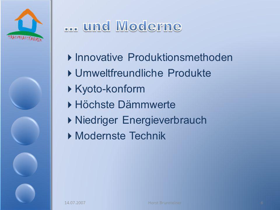 Innovative Produktionsmethoden Umweltfreundliche Produkte Kyoto-konform Höchste Dämmwerte Niedriger Energieverbrauch Modernste Technik 14.07.20076Hors