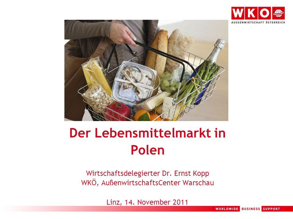 1 Der Lebensmittelmarkt in Polen Wirtschaftsdelegierter Dr. Ernst Kopp WKÖ, AußenwirtschaftsCenter Warschau Linz, 14. November 2011