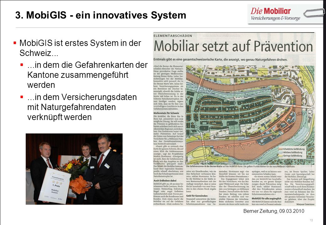 13 3. MobiGIS - ein innovatives System MobiGIS ist erstes System in der Schweiz......in dem die Gefahrenkarten der Kantone zusammengeführt werden...in