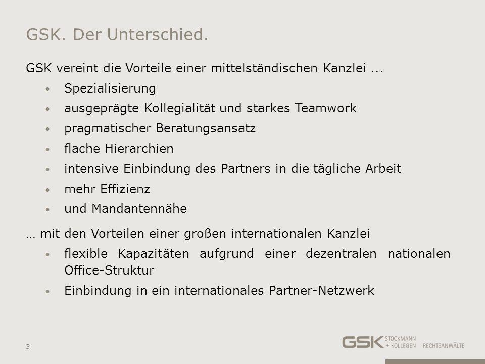 GSK vereint die Vorteile einer mittelständischen Kanzlei... Spezialisierung ausgeprägte Kollegialität und starkes Teamwork pragmatischer Beratungsansa