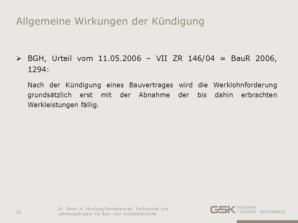 Allgemeine Wirkungen der Kündigung BGH, Urteil vom 11.05.2006 – VII ZR 146/04 = BauR 2006, 1294: Nach der Kündigung eines Bauvertrages wird die Werklo