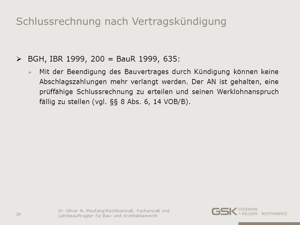 Schlussrechnung nach Vertragskündigung BGH, IBR 1999, 200 = BauR 1999, 635: Mit der Beendigung des Bauvertrages durch Kündigung können keine Abschlags