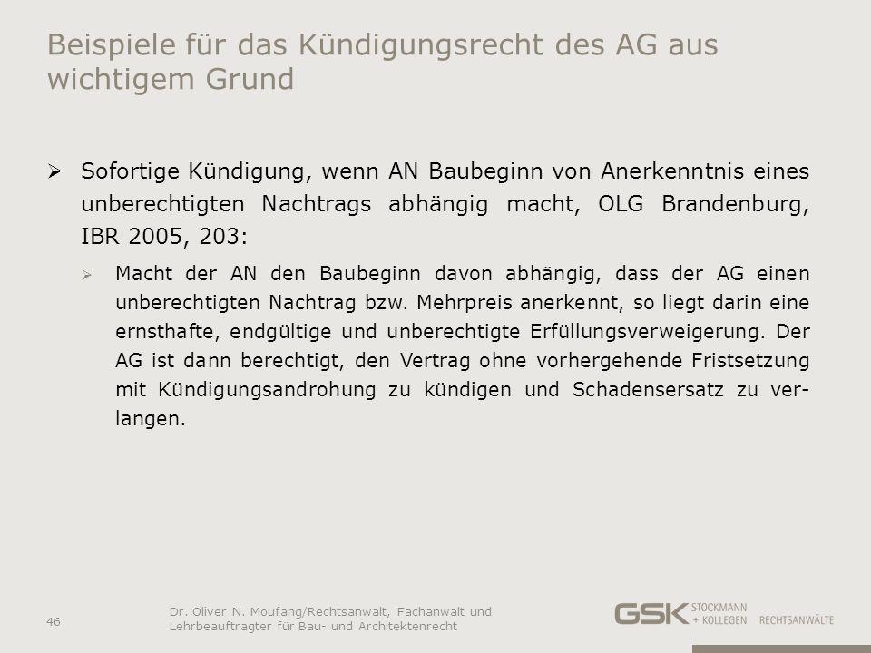 Beispiele für das Kündigungsrecht des AG aus wichtigem Grund Sofortige Kündigung, wenn AN Baubeginn von Anerkenntnis eines unberechtigten Nachtrags ab