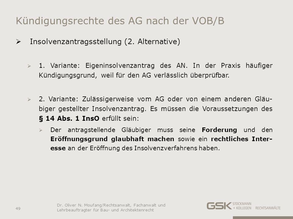 Kündigungsrechte des AG nach der VOB/B Insolvenzantragsstellung (2. Alternative) 1. Variante: Eigeninsolvenzantrag des AN. In der Praxis häufiger Künd