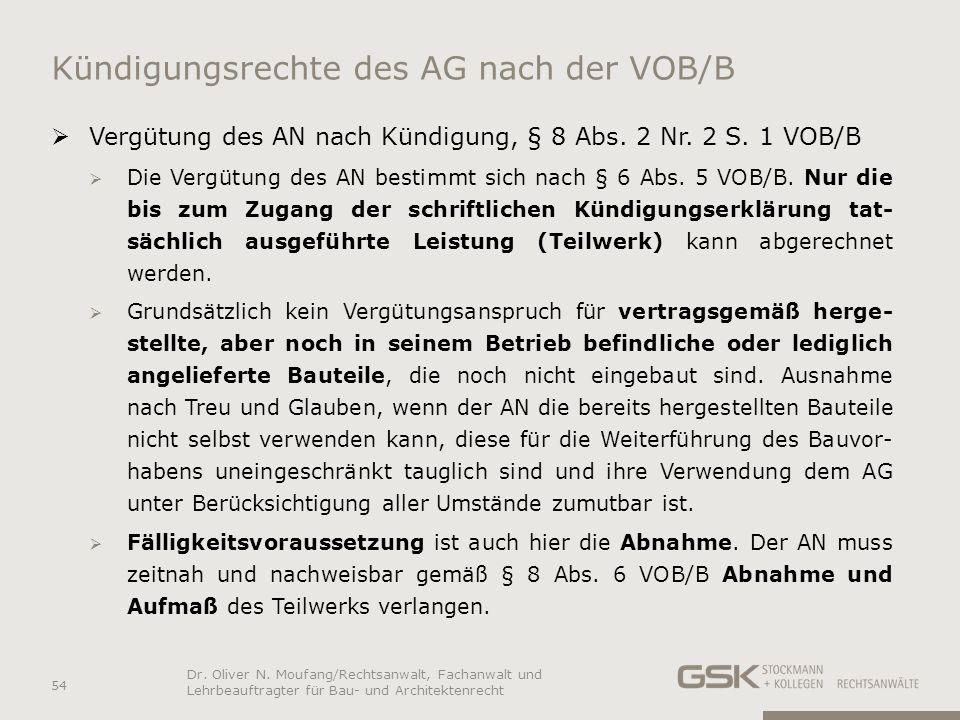 Kündigungsrechte des AG nach der VOB/B Vergütung des AN nach Kündigung, § 8 Abs. 2 Nr. 2 S. 1 VOB/B Die Vergütung des AN bestimmt sich nach § 6 Abs. 5