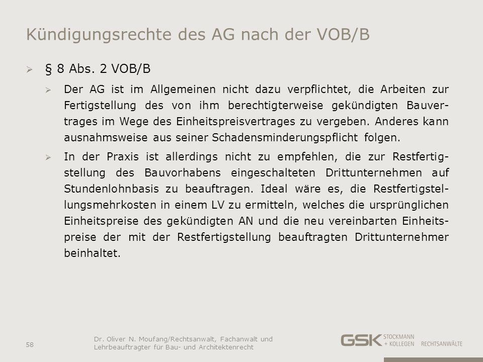 Kündigungsrechte des AG nach der VOB/B § 8 Abs. 2 VOB/B Der AG ist im Allgemeinen nicht dazu verpflichtet, die Arbeiten zur Fertigstellung des von ihm