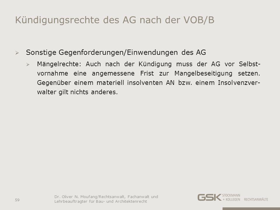 Kündigungsrechte des AG nach der VOB/B Sonstige Gegenforderungen/Einwendungen des AG Mängelrechte: Auch nach der Kündigung muss der AG vor Selbst- vor