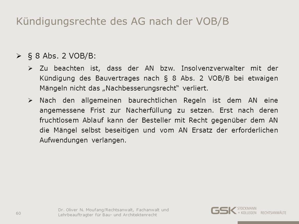 Kündigungsrechte des AG nach der VOB/B § 8 Abs. 2 VOB/B: Zu beachten ist, dass der AN bzw. Insolvenzverwalter mit der Kündigung des Bauvertrages nach
